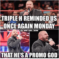 Memes, 🤖, and Nxt: TRIPLE HREMINDEDUS  ONCE AGAIN MONDAY  @HE WHO LIKES SASHA  THAT HES APROMO GOD I forgot to mention how awesome this promo was 🔥🔥. Trips reminded us once again why he's one of the greatest of all time. wwe wwememe wwememes tripleh hhh thegame kingofkings cerebralassassin stephaniemcmahon sethrollins redesignrebuildreclaim theshield deanambrose wrestler wrestling prowrestling vincemcmahon professionalwrestling wwesmackdown dgenerationx worldwrestlingentertainment wweuniverse wwenetwork raw wweraw mondaynightraw smackdown nxt wwenxt dx