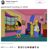 Windows, Hunting, and This: Tristan Cooper  @TristanACooper  Follow  apartment hunting in 2018  ohy WOWn WindowS  ould afford this place  12:09 PM -19 Jan 2018  8,907 Retweets 26,757 Likes Buscando piso en 2018