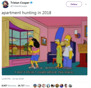 Windows, Hunting, and This: Tristan Cooper  @TristanACooper  Follow  apartment hunting in 2018  ohy WOWn WindowS  ould afford this place  12:09 PM -19 Jan 2018  8,907 Retweets 26,757 Likes