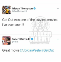 Memes, Tristan Thompson, and 🤖: Tristan Thompson  RealTristan13  Get Out was one of the craziest movies  I've ever seen!!!  Robert Griffin Ill  @RGIII  BALLE RALERTCOM  Great movie  a JordanPeele TristanThompson and RGIII both enjoyed GetOut