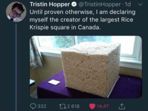 Canada, Square, and Rice: Tristin Hopper @TristinHopper 1d v  Until proven otherwise, I am declaring  myself the creator of the largest Rice  Krispie square in Canada.  332 12 618 14,4T Rice Krispie unit.