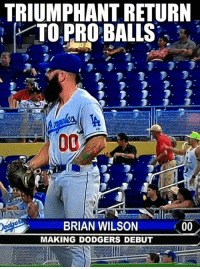 Brain Wilson's Dodger Debut: TRIUMPHANT RETURN  TO PRO BALLS  BRIAN WILSON  00  MAKING DODGERS DEBUT Brain Wilson's Dodger Debut