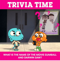 "Do you know the answer from the Gumball episode ""The Stars?"" First correct comment will win a goodies grab bag! ::: Offer open to legal residents of the 50 US, age 13+ only. Delivery may take 4-5 weeks. Ends when a winner have been selected. Void where prohibited. cntrivia tawog: TRIVIA TIME  WHAT IS THE NAME OF THE MOVIE GUMBALL  AND DARWIN SAW? Do you know the answer from the Gumball episode ""The Stars?"" First correct comment will win a goodies grab bag! ::: Offer open to legal residents of the 50 US, age 13+ only. Delivery may take 4-5 weeks. Ends when a winner have been selected. Void where prohibited. cntrivia tawog"