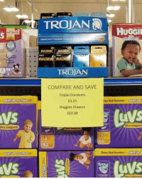 "Condom, Dank, and Money: TROJAN  HUGGİ  40736 02  AMER CAS .| CONDOM TRUrep  MAGNUM İ ""MAGNUM  MAGNUM MAGNU  3  TROJAN  COMPARE AND SAVE  Trojan Condoms  $3.25  Huggies Diapers  $22.00  SAVE UP TO3150  Sney Back Guarantee SAVE (UP  VS  Ultra Leakguard  Uitra Leakguards  92  SAVE UP TO S150  Money Back Guarantee  SAVE UP T Better be safe than sorry."