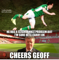 Geoff be like... 😂😂: Trol FootballHQ  WeTroll Football  HE HAS A SLIGHTANKLE PROBLEMBUT  I'MSURE HELL CARRY ON  CHEERS GEOFF Geoff be like... 😂😂