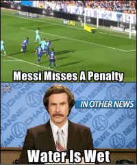 Lionel Missi Penalty Missi Messi Missed 😂: TrolIFootball  Messi Misses A Penalty  IN OTHER NEWS  Water.IsWet Lionel Missi Penalty Missi Messi Missed 😂