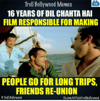 """""""Dil chachta hai""""  <DM>: Troll Bollywood Memes  TB  16 YEARSOFDIL CHAHTA HAI  FILM RESPONSIBLE FOR MAKING  PEOPLE GO FOR LONG TRIPS,  FRIENDS RE-UNION  o Troll Bollywood  fb.com/officialtrollbollywood """"Dil chachta hai""""  <DM>"""