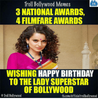Happy Birthday Kangana Ranaut: Troll Bollywood Memes  TB  3 NATIONAL AWARDS  4 FILM FARE AWARDS  WISHING HAPPY BIRTHDAY  TO THE LADY SUPERSTAR  OF BOLLYWOOD  o Troll Bollywood  fb.com/officialtrollbollywood Happy Birthday Kangana Ranaut