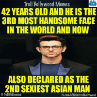 Troll Bollywood Memes  TB  42 YEARSOLD ANDHEIS THE  3RD MOST HANDSOME FACE  IN THE WORLD AND NOW  ALSO DECLARED AS THE  2ND SEXIEST ASIAN MAN  o Troll Bollywood  fb.com/officialtrollbollywood Hrithik Roshan 🙌
