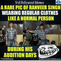 Ranveer Singh 😂 😂: Troll Bollywood Memes  TB  A RARE PIC OF RANVEER SINGH  WEARING REGULAR CLOTHES  LIKEANORMAL PERSON  DURING HIS  AUDITION DAYS  o Troll Bollywood  fb.com/officialtrollbollywood Ranveer Singh 😂 😂