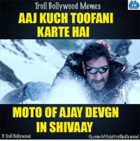Memes, Troll, and Trolling: Troll Bollywood Memes  TB  AAJ KUCH TOORANI  KARTE HAI  MOTO OF AJAY DEVGN  IN SHIVAAY  o Troll Bollywood  fb.com/officialtrollbollywood darr ke aage jeet hai :P