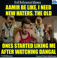 True :P: Troll Bollywood Memes  TB  AAMIR BE LIKE, INEED  NEW HATERS. THE OLD  ONES STARTED LIKINGME  AFTERWATCHING DANGAL  Troll Bollywood  fb.com/officialtrollbollywood True :P