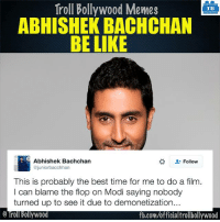 😂😂😂 #Demonetisation: Troll Bollywood Memes  TB  ABHISHEK BACHCHAN  BE LIKE  Abhishek Bachchan  Follow  ajuniorbacchhan  This is probably the best time for me to do a film.  I can blame the flop on Modi saying nobody  turned up to see it due to demonetization...  fb.com/officialtrollbollywood 😂😂😂 #Demonetisation