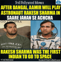 Memes, Troll, and Space: Troll Bollywood Memes  TB  AFTER DANGAL, AAMIR WILL PLAY  ASTRONAUT RAKESH SHARMAIN  SAARE JAHAN SE ACHCHA  OD  PRA  R SHARMA  MACHINA EXP  MOTORCYCLES.  RAKESH SHARMAWAS THE FIRST  INDIAN TO GO TO SPACE  o Troll Bollywood  fb.comuofficialtrollbollywood Awesome :D