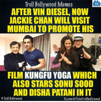 Jackie Chan, Memes, and Troll: Troll Bollywood Memes  TB  AFTER VINDIESEL, NOW  JACKIE CHAN WILL VISIT  MUMBAI TO PROMOTE HIS  FILM  KUNGFU YOGA  WHICH  ALSO STARSSONUSOOD  AND DISHA PATANIINIT  o Troll Bollywood  fb.com/officialtrollbollywood Any 成龍 Jackie Chan fans? :D