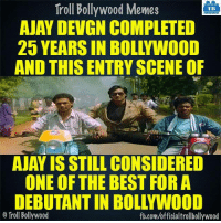 Memes, Troll, and Trolling: Troll Bollywood Memes  TB  AJAY DEVGN COMPLETED  25 YEARS IN BOLLYWOOD  AND THIS ENTRY SCENE OF  AJAY IS STILL CONSIDERED  ONE OF THE BEST FOR A  Troll Bollywood  fb.com/officialtrollbollywood 25 years of #AjayDevgn