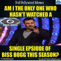 Am i ?: Troll Bollywood Memes  TB  AMI THE ON ONE WHO  HASN'T WATCHED A  BIGG BOSS  SINGLE EPSIODE OF  BISS BOGG THIS SEASON?  Troll Bollywood  fb.com/officialtrollbollywood Am i ?