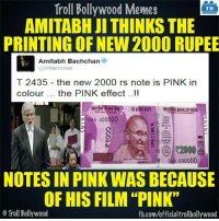 "LOL :P: Troll Bollywood Memes  TB  AMITABH JI THINKS THE  PRINTING OF NEW 2000 RUPEE  Amitabh Bachchan  @Sr Bachchan  T 2435 the new 2000 rs note is PINK in  colour the PINK effect  ag  RESERWEBANK OFINDIA  0AA 000000  QAA 00000  NOTES IN PINK WAS BECAUSE  OF HIS FILM ""PINK""  o Troll Bollywood  fb.com/officialtrollbollywood LOL :P"