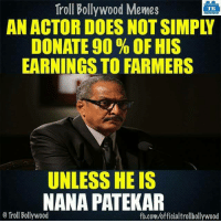 "Memes, Troll, and Trolling: Troll Bollywood Memes  TB  AN ACTOR DOES NOT SIMP  DONATE 90 OF HIS  EARNINGS TO FARMERS  UNLESS HE IS  NANA PATEKAR  o Troll Bollywood  fb.com/officialtrollbollywood ""Happy Birthday Nana"""