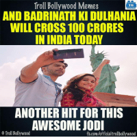 Badrinath Ki Dulhania: Troll Bollywood Memes  TB  AND BADRINATH KIDULHANIA  WILL CROSS100 CRORES  IN INDIA TODAY  ANOTHER HIT FOR THIS  AWESOME JODI  Troll Bollywood  fb.com/officialtrollbollywood Badrinath Ki Dulhania