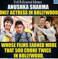 anushkasharma: Troll Bollywood Memes  TB  ANUSHKA SHARMA  INL  MAN  WHOSE FILMS EARNED MORE  THAT 500 CRORE TWICE  IN BOLLYWOOD anushkasharma