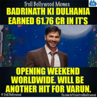 Memes, Troll, and fb.com: Troll Bollywood Memes  TB  BADRINATH KIDULHANIA  EARNED 61.76 CR IN ITS  OPENING WEEKEND  WORLDWIDE. WILL BE  ANOTHERHIT FOR VARUN  o Troll Bollywood  fb.com/officialtrollbollywood Badrinath Ki Dulhania