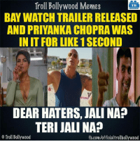 Jali na?: Troll Bollywood Memes  TB  BAY WATCH TRAILER RELEASED  AND PRIYANKA CHOPRA WAS  IN IT FOR LIKE 1SECOND  DEAR HATERS, JALI NAP  TERI JALINA?  o Troll Bollywood  fb.com/officialtrollbollywood Jali na?