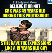 Shah Rukh Khan: Troll Bollywood Memes  TB  BELIEVE ITOR NOT  SRK WAS 49 YEARS OLD  DURING THIS PHOTOSHOOT  STILL GAVE THE EXPRESSIONS  LIKE A19 YEARS OLD GUY  o Troll Bollywood  fb.com/officialtrollbollywood Shah Rukh Khan