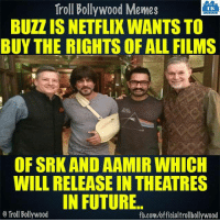 Shah Rukh Khan & Aamir Khan: Troll Bollywood Memes  TB  BUZZ IS NETFLIX WANTS TO  BUY THE RIGHTS OF ALL FILMS  OF SRK AND AAMIR WHICH  WILL RELEASE IN THEATRES  IN FUTURE  o Troll Bollywood  fb.com/officialtrollbollywood Shah Rukh Khan & Aamir Khan