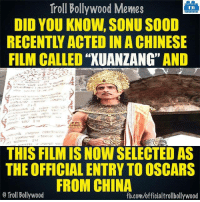 Sonu Sood (y): Troll Bollywood Memes  TB  DID YOU KNOW, SONU SOOD  FILM CALLED  AND  THIS FILMISNOW SELECTED AS  THE OFFICIAL ENTRY TO OSCARS  FROM CHINA  o Troll Bollywood  fb.com/officialtrollbollywood Sonu Sood (y)