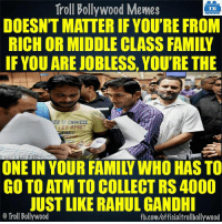 True...: Troll Bollywood Memes  TB  DOESNT MATTER IF YOU'RE FROM  RICH OR MIDDLE CLASS FAMILY  IF YOU ARE JOBLESS, YOU'RE THE  ER CHINESE  FEET UPSET  GO TO ATM TO COLLECT RS 4000  JUST LIKE RAHUL GANDHI  o Troll Bollywood  fb.com/officialtrollbollywood True...