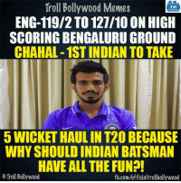 Well Played 👏 #INDvsENG: Troll Bollywood Memes  TB  ENG-119/2 TO 127/10 ON HIGH  SCORING BENGALURUGROUND  CHAHAL-1STINDIAN TO TAKE  5 WICKETHAULIN T20 BECAUSE  WHY SHOULD INDIAN BATSMAN  HAVE ALL THE FUN?!  o Troll Bollywood  fb.com/officialtrollbollywood Well Played 👏 #INDvsENG