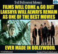 Memes, Movies, and Troll: Troll Bollywood Memes  TB  FILMS WILL COME&GO BUT  LAKSHYA WILL ALWAYS REMAIN  AS ONE OF THE BEST MOVIES  That is my  O Troll Bollywood  fb.com/officialtrollbollywood Best of Hrithik Roshan