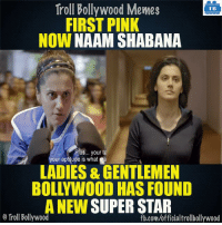 Memes, 🤖, and Superstar: Troll Bollywood Memes  TB  FIRST PINK  NOW  NAAM SHABANA  Plus... your ta  your aptitude is what a  LADIES & GENTLEMEN  BOLLYWOOD HAS FOUND  A NEW  SUPERSTAR  Troll Bollywood  fb.com/officialtrollbollywood A star is born. B|