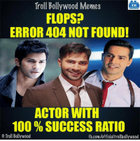 Varun Dhawan for you: Troll Bollywood Memes  TB  FLOPS?  ERROR 404 NOT FOUND!  ACTOR WITH  100% SUCCESS RATIO  Troll Bollywood  fb.com/officialtrollbollywood Varun Dhawan for you