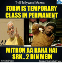 Aa raha hai mitroon Shah Rukh Khan :D: Troll Bollywood Memes  TB  FORMIS TEMPORARY  CLASS IN PERMANENT  MITRON AA RAHA HAI  SRK.. 2 DIN MEIN  o Troll Bollywood  fb.com/officialtrollbollywood Aa raha hai mitroon Shah Rukh Khan :D