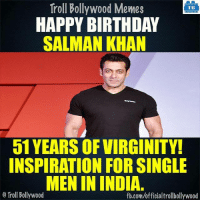 Happy Birthday: Troll Bollywood Memes  TB  HAPPY BIRTHDAY  SALMAN KHAN  51 YEARSOFVIRGINITY!  INSPIRATION FOR SINGLE  MENIN INDIA.  Troll Bollywood  fb.com/officialtrollbollywood Happy Birthday