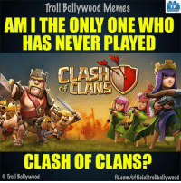 Troll Bollywood Memes  TB  HAS NEVER PLAYED  CLASH OF CLANS?  Troll Bollywood  fb.com/officialtrollbollywood Who else? ✋