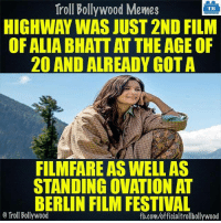 Did you know? 3 Years of #Highway!  <DM>: Troll Bollywood Memes  TB  HIGHWAY WAS JUST 2ND FILM  OF ALIA BHATT AT THE AGE OF  20 AND ALREADY GOTA  FILMFARE ASWELLAS  STANDING OVATION AT  BERLIN FILM FESTIVAL  o Troll Bollywood  fb.com/officialtrollbollywood Did you know? 3 Years of #Highway!  <DM>