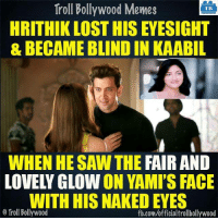 Did you know? :P: Troll Bollywood Memes  TB  HRITHIK LOST HIS EYESIGHT  & BECAME BLIND IN KAABIL  WHEN HESAW THE  FAIR AND  WITH HIS NAKED EYES  o Troll Bollywood  fb.com/officialtrollbollywood Did you know? :P