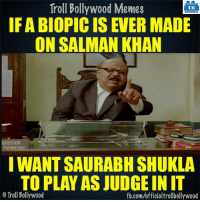 Memes, Troll, and Trolling: Troll Bollywood Memes  TB  IF ABIOPIC IS EVER MADE  ON SALMAN KHAN  I WANT SAURABH SHUKLA  TO PLAY AS JUDGEIN IT  o Troll Bollywood  fb.com/officialtrollbollywood Yup :P