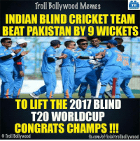 Memes, Pakistan, and 🤖: Troll Bollywood Memes  TB  INDIAN BLIND CRICKET TEAM  BEAT PAKISTAN BY 9 WICKETS  TO LIFT THE 2017 BLIND  T20 WORLD CUP  CONGRATS CHAMPS  o Troll Bollywood  fb.com/officialtrollbollywood World Champions! 8-| #INDvsPAK