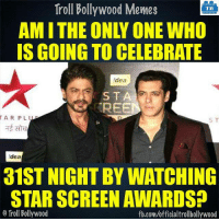 Who else?: Troll Bollywood Memes  TB  IS GOING TO CELEBRATE  Idea  STA  REE  TAR PLU  S T  Idea  31ST NIGHT BY WATCHING  STAR SCREEN AWARDS  Troll Bollywood  fb.com/officialtrollbollywood Who else?