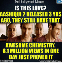 Trailer 😻😻😻👌 indianshit: Troll Bollywood Memes  TB  IS THIS LOVE?  AASHIQUI2RELEASED 3 YRS  AGO, THEY STILL HAVE THAT  AWESOME CHEMISTRY.  6.1MILLION VIEWSIN ONE  DAY JUST PROVED IT  Troll Bollywood  fb.com/officialtrollbollywood Trailer 😻😻😻👌 indianshit