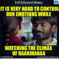 Memes, Troll, and Trolling: Troll Bollywood Memes  TB  ITIS VERY HARD TO CONTROL  OUR EMOTIONS WHILE  WATCHING THE CLIMAX  OF RAANJHANAA  Troll Bollywood  fb.com/officialtrollbollywood Remember?