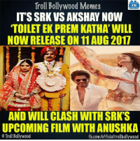 Memes, 🤖, and Clash: Troll Bollywood Memes  TB  ITS SRK VS AKSHAY NOW  TOILET EK PREM KATHA WILL  NON RELEASE ON 11 AUG 2017  AND WILL CLASH WITH SRK'S  UPCOMING FILM WITH ANUSHKA  Troll Bollywood  fb.com/officialtrollbollywood Another Clash :D