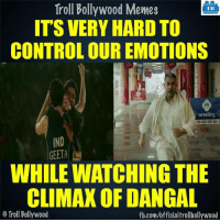 Memes, Troll, and Trolling: Troll Bollywood Memes  TB  ITS VERY HARD TO  CONTROL OUR EMOTIONS  wrestling  GEETA  WHILEWATCHING THE  CLIMAX OF DANGAL  o Troll Bollywood  fb.com/officialtrollbollywood Sach mein...