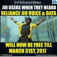 Memes, Troll, and Trolling: Troll Bollywood Memes  TB  JIOUSERS WHEN THEY HEARD  RELIANCE UIO VOICE 8 DATA  WILL NOW BE FREE TILL  MARCH 31ST 2017  Troll Bollywood  fb.com/officialtrollbollywood Seriously...