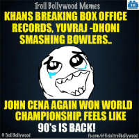 "John Cena, Memes, and Box Office: Troll Bollywood Memes  TB  KHANS BREAKING BOX OFFICE  RECORDS, YUVRAJ DHONI  SMASHINGBOWLERS.  JOHN CENA AGAIN WON WORLD  CHAMPIONSHIP FEELS LIKE  90's IS BACK!  o Troll Bollywood  fb.com/officialtrollbollywood ""90's kids be like""  :P #INDvsENG"