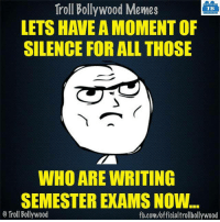 Yeah :P: Troll Bollywood Memes  TB  LETS HAVE A MOMENT OF  SILENCE FOR ALL THOSE  WHO ARE WRITING  SEMESTER EXAMSNOW...  o Troll Bollywood  fb.com/officialtrollbollywood Yeah :P